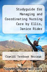Cover of Studyguide for Managing and Coordinating Nursing Care by Ellis, Janice Rider EDITIONDESC (ISBN 978-1490230764)