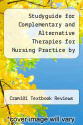 Cover of Studyguide for Complementary and Alternative Therapies for Nursing Practice by Fontaine, Karen Lee EDITIONDESC (ISBN 978-1490236384)