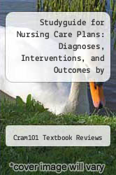 Studyguide for Nursing Care Plans: Diagnoses, Interventions, and Outcomes by Gulanick, Meg, ISBN 9780323091374 by Cram101 Textbook Reviews - ISBN 9781490263410