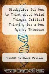 Cover of Studyguide for How to Think about Weird Things: Critical Thinking for a New Age by Theodore Schick, ISBN 9780077423940 6 (ISBN 978-1490291727)