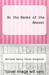 Cover of On the Banks of the Amazon  (ISBN 978-1490443577)