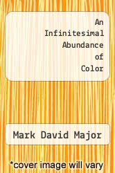 An Infinitesimal Abundance of Color by Mark David Major - ISBN 9781490540146