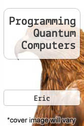 Programming Quantum Computers A digital copy of  Programming Quantum Computers  by Eric. Download is immediately available upon purchase!