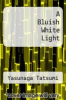 cover of A Bluish White Light