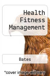 Health Fitness Management A digital copy of  Health Fitness Management  by Bates. Download is immediately available upon purchase!