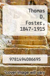 Cover of Thomas D. Foster, 1847-1915  (ISBN 978-1494086695)