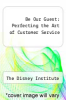 cover of Be Our Guest: Perfecting the Art of Customer Service