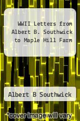 Cover of WWII Letters from Albert B. Southwick to Maple Hill Farm EDITIONDESC (ISBN 978-1495233678)