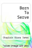 cover of Born To Serve