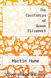 Cover of The Courtships of Queen Elizabeth  (ISBN 978-1497899711)