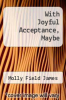 cover of With Joyful Acceptance, Maybe