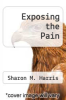 cover of Exposing the Pain