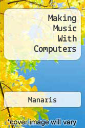 Making Music With Computers A digital copy of  Making Music With Computers  by Manaris. Download is immediately available upon purchase!