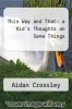 cover of This Way and That: a Kid`s Thoughts on Some Things