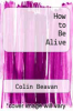 cover of How to Be Alive