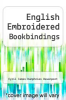 cover of English Embroidered Bookbindings