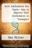 cover of Self Confidence for Teens: How to Improve Self Confidence in Teenagers