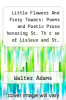 cover of Little Flowers And Fiery Towers: Poems and Poetic Prose honoring St. Th r se of Lisieux and St. Joan of Arc