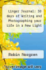 cover of Linger Journal: 30 days of Writing and Photographing your Life in a New Light