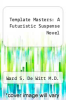 cover of Template Masters: A Futuristic Suspense Novel