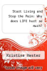 cover of Start Living and Stop the Pain: Why does LIFE hurt so much?