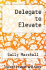 cover of Delegate to Elevate