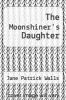 cover of The Moonshiner`s Daughter