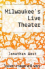 cover of Milwaukee`s Live Theater