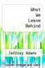 cover of What We Leave Behind