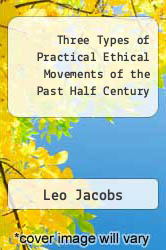 Three Types of Practical Ethical Movements of the Past Half Century by Leo Jacobs - ISBN 9781533691606