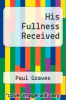 cover of His Fullness Received