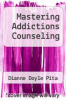 cover of Mastering Addictions Counseling