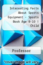 Interesting Facts About Sports Equipment - Sports Book Age 8-10 ! Child A digital copy of  Interesting Facts About Sports Equipment - Sports Book Age 8-10 ! Child  by Professor. Download is immediately available upon purchase!