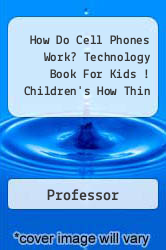 How Do Cell Phones Work? Technology Book For Kids ! Children's How Thin A digital copy of  How Do Cell Phones Work? Technology Book For Kids ! Children's How Thin  by Professor. Download is immediately available upon purchase!