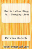 cover of Martin Luther King, Jr.: Changing Lives