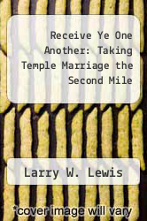 Cover of Receive Ye One Another: Taking Temple Marriage the Second Mile EDITIONDESC (ISBN 978-1555179113)