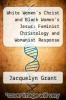 cover of White Women`s Christ and Black Women`s Jesus: Feminist Christology and Womanist Response