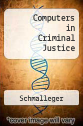Computers in Criminal Justice Excellent Marketplace listings for  Computers in Criminal Justice  by Schmalleger starting as low as $13.39!
