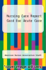 cover of Nursing Care Report Card for Acute Care
