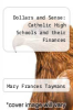 cover of Dollars and Sense: Catholic High Schools and their Finances