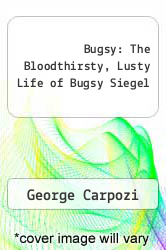 Cover of Bugsy: The Bloodthirsty, Lusty Life of Bugsy Siegel EDITIONDESC (ISBN 978-1561711482)