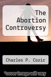 The Abortion Controversy by Charles P. Cozic - ISBN 9781565102293