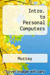 Intro. to Personal Computers Excellent Marketplace listings for  Intro. to Personal Computers  by Murray starting as low as $1.99!