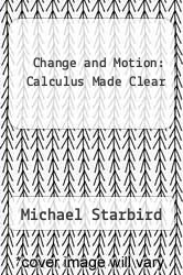 Cover of Change and Motion: Calculus Made Clear EDITIONDESC (ISBN 978-1565856134)