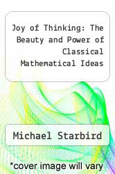 Joy of Thinking: The Beauty and Power of Classical Mathematical Ideas by Michael Starbird - ISBN 9781565857704