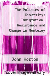Cover of The Politics of Diversity: Immigration, Resistance and Change in Monterey Park, California EDITIONDESC (ISBN 978-1566393270)