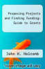 cover of Proposing Projects and Finding Funding: Guide to Grants