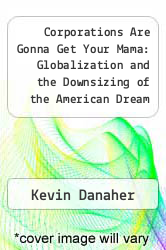 Corporations Are Gonna Get Your Mama: Globalization and the Downsizing of the American Dream by Kevin Danaher - ISBN 9781567511130