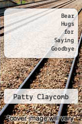 Bear Hugs for Saying Goodbye by Patty Claycomb - ISBN 9781570290145