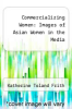 cover of Commercializing Women: Images of Asian Women in the Media
